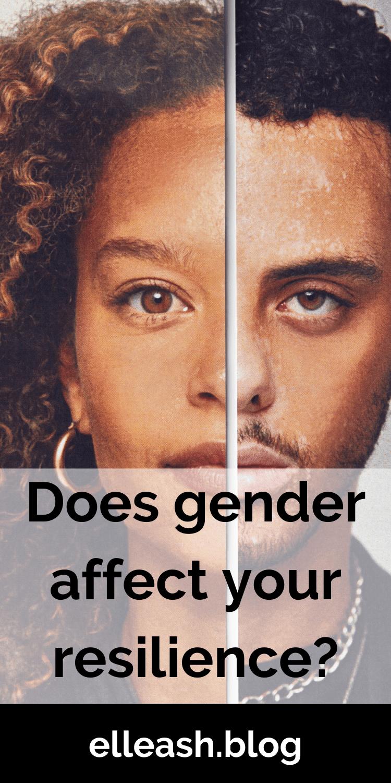DOES GENDER AFFECT YOUR RESILIENCE? More on elleash.blog